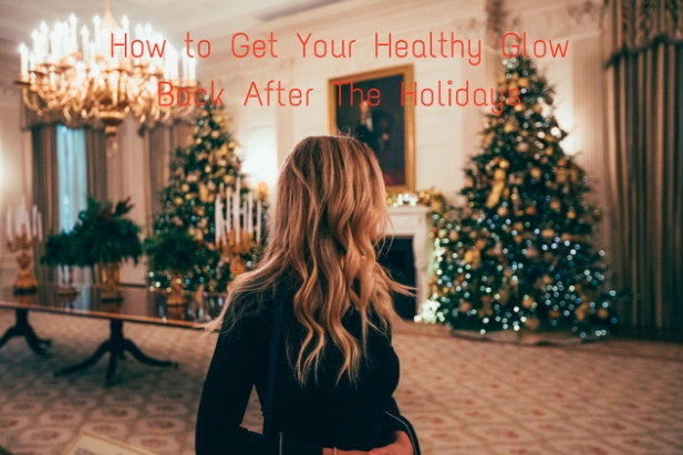 How to Get Your Healthy Glow Back After the Holidays